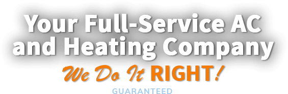 Your Full-Service AC and Heating Company - We Do It RIGHT!
